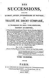 Des successions, selon le droit, ancien, intermédiaire et nouveau, ou Traité de droit comparé, sur la transmission des biens a titre héréditaire: Volume3