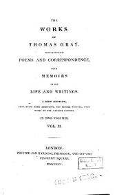 The Works of Thomas Gray: Containing His Poems and Correspondence, with Memoirs of His Life and Writings, Volume 2