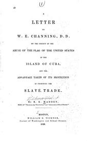 A Letter to W. E. Channing, D.D., on the Subject of the Abuse of the Flag of the United States in the Island of Cuba, and the Advantage Taken of Its Protection in Promoting the Slave Trade