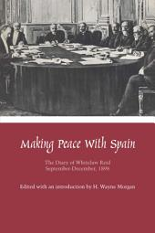 Making Peace with Spain: The Diary of Whitelaw Reid, September-December, 1898