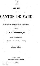 Avenir du Canton de Vaud dans ses institutions politiques et religieuses sous la loi ecclésiastique du 14 Décembre 1840