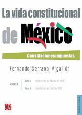 La vida constitucional de México. Vol. I, tomos I y II: Constituciones impuestas