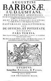 Augustini Barbosae ... Pastoralis solicitudinis sive De officio et potestate episcopi pars tertia ...: Volume 3