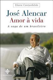 José Alencar - Amor à vida: A saga de um brasileiro