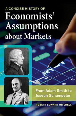 A Concise History of Economists  Assumptions about Markets  From Adam Smith to Joseph Schumpeter PDF