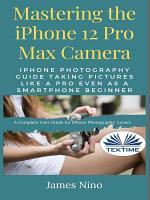 Mastering The IPhone 12 Pro Max Camera
