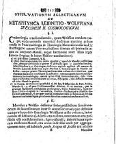 Iacobi Wilhelmi Feuerlini ... observationes eclecticae ex controversiis de metaphysica: Leibnitio-Wolfiana: Accedit eiusdem dissertatio logica de methodo mathematica. Specimen II cosmologicum