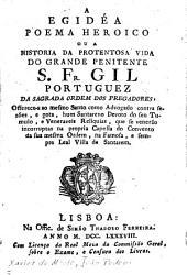 A egidéa, poema heroico, ou, A historia da protentosa [!] vida do grande penitente s fr. Gil: portuguez, da sagrada Ordem dos pregadores ...