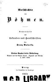 Geschichte von Böhmen: bd. 1.abth. Böhmen unter könig Wenzei IV, bis zum ausbruch des Hussitenkrieges, vom jahre 1378-1419