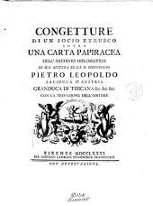 Congetture di un socio etrusco sopra una carta papiracea dell'Archivio diplomatico di sua altezza reale il serenissimo Pietro Leopoldo arciduca d'Austria ... con la prefazione dell'editore