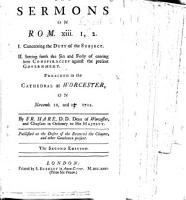 Two sermons on Rom  xiii  1  2  I  Concerning the duty of the subject  II  Setting forth the sin     of entring into conspiracies against the present government  etc PDF