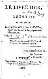 Le livre d'or, ou l'humilité en pratique: instruction utile à tous les fidèles pour conduire à la perfection chrétienne