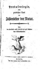 Zahlenlehre der Natur: ein Schlüssel zu den Hieroglyphen der Natur ; Probaseologie : oder praktischer Theil der Zahlenlehre der Natur, Band 2