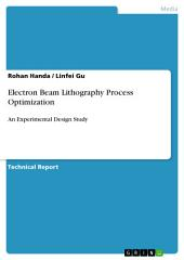 Electron Beam Lithography Process Optimization: An Experimental Design Study