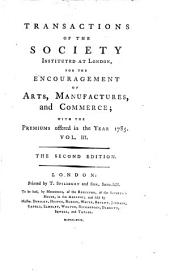 Transactions of the Society Instituted at London for the Encouragement of Arts, Manufactures, and Commerce: Volume 3
