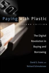 Paying with Plastic: The Digital Revolution in Buying and Borrowing, Edition 2