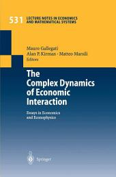 The Complex Dynamics of Economic Interaction: Essays in Economics and Econophysics