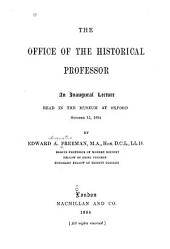 The Office of the Historical Professor: An Inaugural Lecture Read in the Museum at Oxford, October 15, 1884