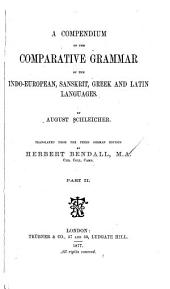 A compendium of the comparative grammar of the Indo-European, Sanskrit, Greek and Latin languages: By August Schleicher, Teil 2