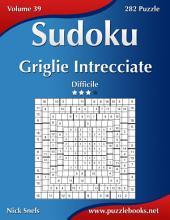 Sudoku Griglie Intrecciate - Difficile - Volume 39 - 282 Puzzle