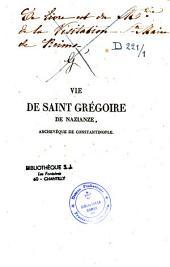 Vie de Saint Grégoire de Nazianze, archevêque de Constantinople: extraite de ses propres oeuvres et suivie de quelques remarques sur divers points de discipline ecclésiastique/