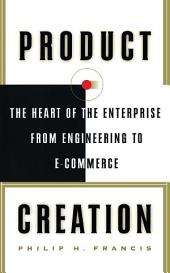 Product Creation: The Heart Of The Enterprise From Engineering To Ec