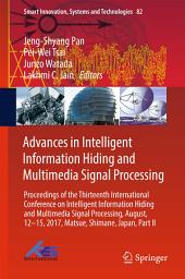 Advances in Intelligent Information Hiding and Multimedia Signal Processing: Proceedings of the Thirteenth International Conference on Intelligent Information Hiding and Multimedia Signal Processing, August, 12-15, 2017, Matsue, Shimane, Japan, Part 2