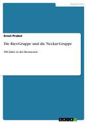Die Ries-Gruppe und die Neckar-Gruppe: 500 Jahre in der Bronzezeit