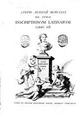 Steph. Antonii Morcelli De stilo inscriptionum Latinarum libri 3