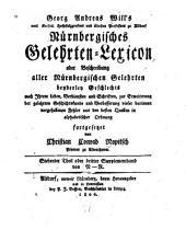 Georg Andreas Will's Nürnbergisches Gelehrten-Lexicon, oder, Beschreibung aller nürnbergischen Gelehrten ...: fünfterachter Theil oder erster-vierter Supplementband, Bände 7-8