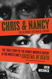 Chris and Nancy: The True Story of the Benoit Murder-Suicide and Pro Wrestling's Cocktail of Death