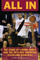 All In: The Story of LeBron James and the 2016 NBA Champion Cleveland Cavaliers