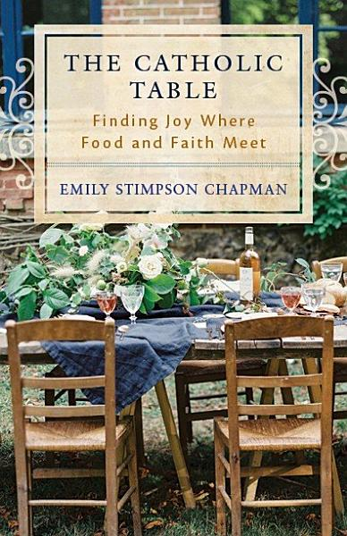 Download The Catholic Table  Finding Joy Where Food and Faith Meet Book