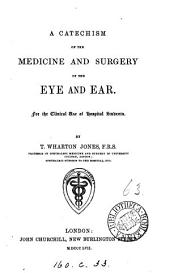 A catechism of the medicine and surgery of the eye and ear
