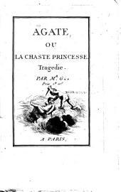 Agate, ou La chaste princesse: Tragedie