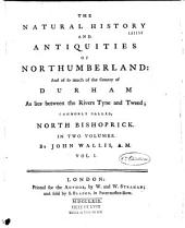 The Natural History and Antiquities of Northumberland and of So Much of the County of Durham