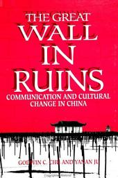 Great Wall in Ruins, The: Communication and Cultural Change in China