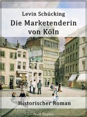Die Marketenderin von Köln: Historischer Roman