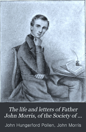 The Life and Letters of Father John Morris, of the Society of Jesus, 1826-1893