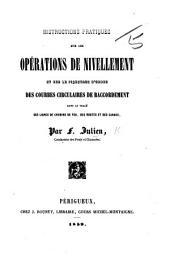 Instructions pratiques sur les opérations de nivellement et sur le piquetage d'ordre des courbes circulaires de raccordement dans le tracé des lignes de chemins de fer, etc