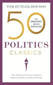 50 Politics Classics: Freedom, Equality, Power