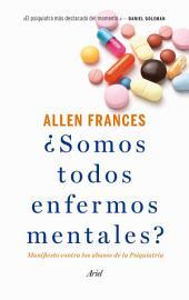 ¿Somos todos enfermos mentales?: Manifiesto contra los abusos de la Psiquiatría