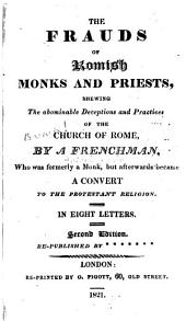 The Frauds of Romish Monks and Priests, Shewing the Abominable Deceptions and Practices of the Church of Rome