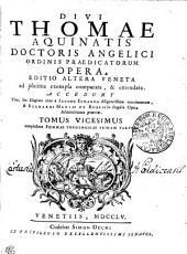 DIVI THOMAE AQUINATIS DOCTORIS ANGELICI ORDINIS PRAEDICATORUM OPERA: EDITIO ALTERA VENETA ad plurima exempla comparata, & emendata. ACCEDUNT Vita, seu Elogium eius a IACOBO ECHARDO diligentissime concinnatum, & BERNARDI MARIAE DE RUBEIS in singula Opera Admonitiones praeviae. complectens SUMMAE THEOLOGICAE PRIMAM PARTEM. TOMUS VICESIMUS, Volume 20