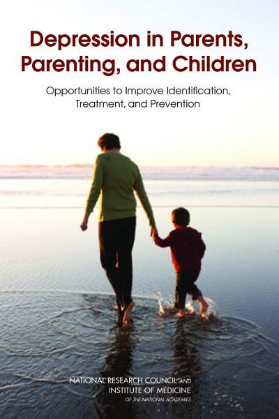 Depression in Parents, Parenting, and Children