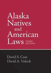 Alaska Natives and American Laws: Third Edition