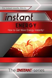 Instant Energy: How to Get More Energy Instantly!