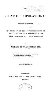 The Law of Population: A Treatise, in Six Books; in Disproof of the Superfecundity of Human Beings, and Developing of the Real Principle of Their Increase, Volume 1