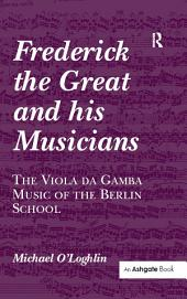 Frederick the Great and his Musicians: The Viola da Gamba Music of the Berlin School