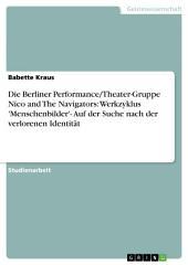 Die Berliner Performance/Theater-Gruppe Nico and The Navigators: Werkzyklus 'Menschenbilder'- Auf der Suche nach der verlorenen Identität
